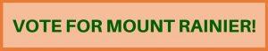 VOTE FOR MOUNT RAINIER
